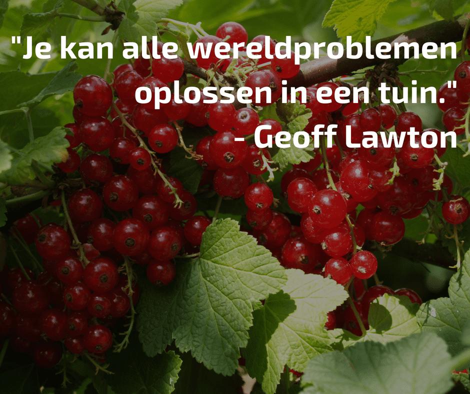 _Je kan alle wereldproblemen oplossen in een tuin._- Geoff Lawton